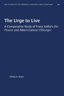 Image for The Urge to Live : A Comparative Study of Franz Kafka's Der Prozess and Albert Camus' l'Etranger