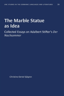Image for The Marble Statue as Idea : Collected Essays on Adalbert Stifter's Der Nachsommer