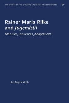 Image for Rainer Maria Rilke and Jugendstil : Affinities, Influences, Adaptations