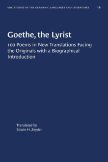 Image for Goethe, the Lyrist : 100 Poems in New Translations Facing the Originals with a Biographical Introduction