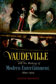 Image for Vaudeville and the Making of Modern Entertainment, 1890-1925