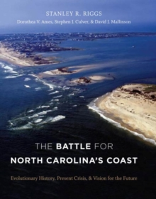 Image for The Battle for North Carolina's Coast : Evolutionary History, Present Crisis, and Vision for the Future