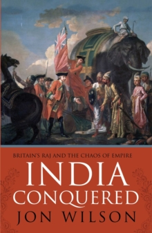 Image for India conquered  : Britain's Raj and the chaos of empire