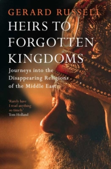 Image for Heirs to forgotten kingdoms  : journeys into the disappearing religions of the Middle East
