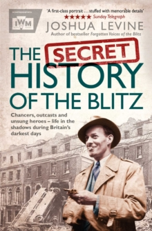 Image for The secret history of the Blitz  : chancers, outcasts and unsung heroes - life in the shadows during Britain's darkest days