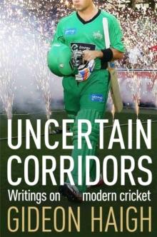 Image for Uncertain corridors  : writings on modern cricket