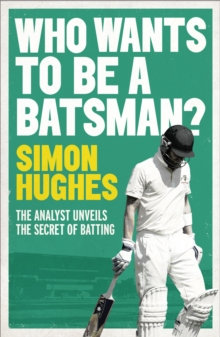 Image for Who wants to be a batsman?  : the analyst unveils the secrets of batting