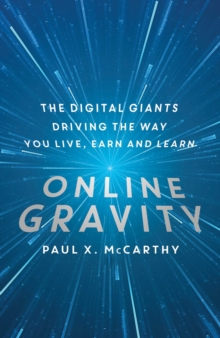 Image for Online gravity  : the unseen force driving the way you live, earn and learn