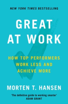 Image for Great at work  : how to achieve amazing things in work and in life