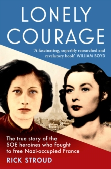 Image for Lonely Courage : The true story of the SOE heroines who fought to free Nazi-occupied France