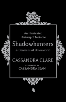 Image for An illustrated history of notable shadowhunters & denizens of Downworld