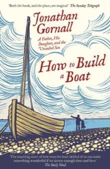 Image for How to build a boat  : a father, his daughter and the unsailed sea