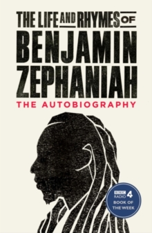 Image for The life and rhymes of Benjamin Zephaniah  : the autobiography