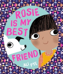 Rosie is my best friend - Pye, Ali