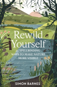 Image for Rewild yourself  : 23 spellbinding ways to make nature more visible