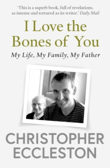 Image for I love the bones of you  : my father and the making of me