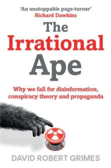 Image for The irrational ape  : why flawed logic puts us all at risk, and how critical thinking can save the world