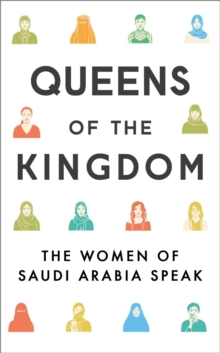 Image for Queens of the kingdom  : the women of Saudi Arabia speak