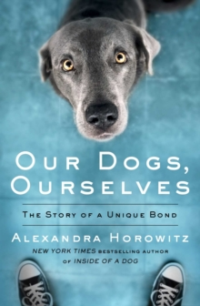 Image for Our dogs, ourselves  : the story of a unique bond