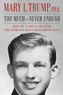 Image for Too much and never enough  : how my family created the world's most dangerous man