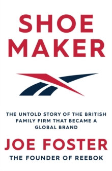 Image for Shoemaker  : the untold story of the British family firm that became a global brand