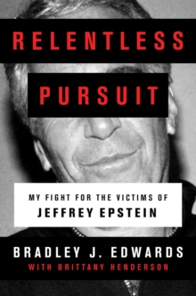 Image for Relentless pursuit  : my fight for the victims of Jeffrey Epstein