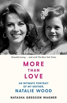 Image for More than love  : an intimate portrait of my mother, Natalie Wood