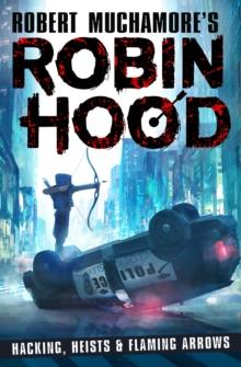 Robin Hood - hacking, heists & flaming arrows - Muchamore, Robert