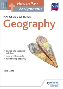 How to pass National 5 and higher assignments: Geography - Clarke, Susan