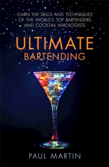 Image for Ultimate bartending  : learn the skills and techniques of the world's top bartenders and cocktail mixologists
