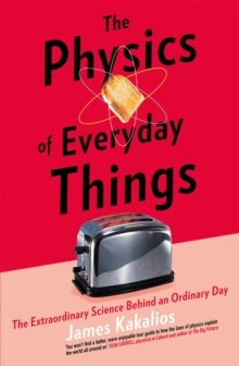 Image for The physics of everyday things  : the extraordinary science behind an ordinary day