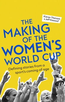 Image for The making of the Women's World Cup  : defining stories from a sport's coming of age
