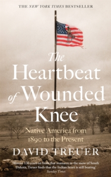 Image for The heartbeat of Wounded Knee  : native America from 1890 to the present