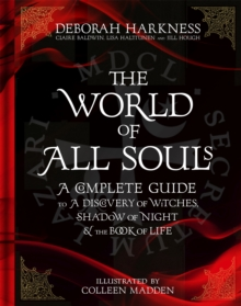 Image for The world of All Souls  : a complete guide to A Discovery of Witches, Shadow of Night & The Book of Life
