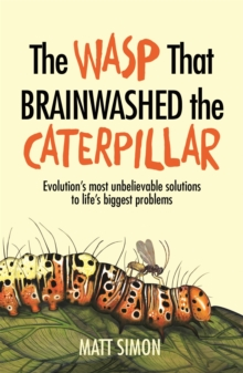 Image for The wasp that brainwashed the caterpillar  : evolution's most unbelievable solutions to life's biggest problems