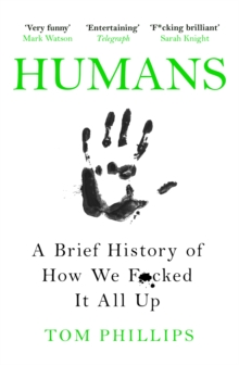 Image for Humans  : a brief history of how we f*cked it all up