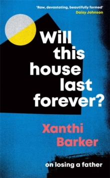 Image for Will This House Last Forever? : 'Raw, devastating, beautifully formed' Daisy Johnson