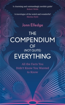 Image for The compendium of (not quite) everything  : all the facts you didn't know you wanted to know