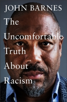 The uncomfortable truth about racism - Barnes, John