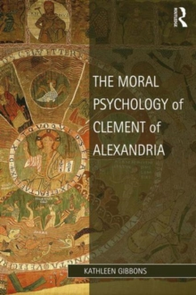Image for The moral psychology of Clement of Alexandria  : mosaic philosophy