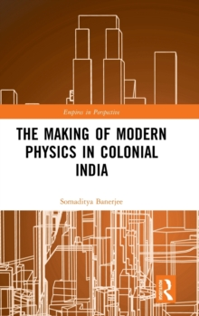 Image for The Making of Modern Physics in Colonial India