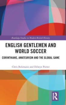 Image for English gentlemen and world soccer  : Corinthians, amateurism and the global game