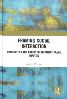 Image for Framing social interaction  : continuities and cracks in Goffman's Frame analysis