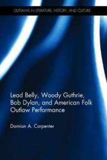 Image for Lead Belly, Woody Guthrie, Bob Dylan and American folk outlaw performance