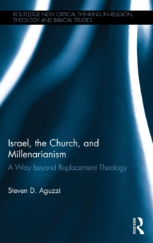 Image for Israel, the church, and millenarianism  : a way beyond replacement theology