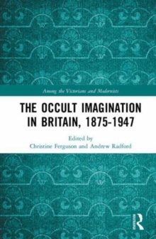 Image for The occult imagination in Britain, 1875-1947