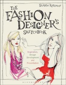 Image for The fashion designer's sketchbook  : inspiration, design development, and presentation