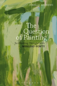 Image for The Question of Painting : Rethinking Thought with Merleau-Ponty