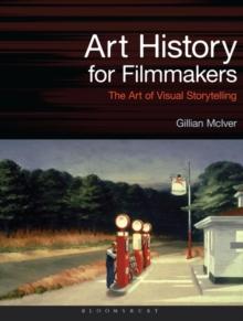 Image for Art history for filmmakers  : the art of visual storytelling