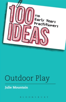 Image for 100 ideas for early years practitioners  : outdoor play